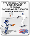 PYO BASEBALL PLAYER DEVELOPMENT PROGRAM SATURDAYS PRE SEASON WINTER WORKOUT