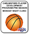CHELMSFORD BASKETBALL PLAYER DEVELOPMENT PROGRAM PRE SEASON MONDAY NIGHT CLINIC