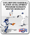 CHELMSFORD BASEBALL PLAYER DEVELOPMENT  PROGRAM SUNDAYS WINTER WORKOUT