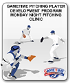 GAMETIME PITCHING PLAYER DEVELOPMENT PROGRAM MONDAY NIGHT PITCHING CLINIC