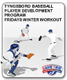 TYNGSBORO BASEBALL PLAYER DEVELOPMENT PROGRAM FRIDAYS WINTER WORKOUT